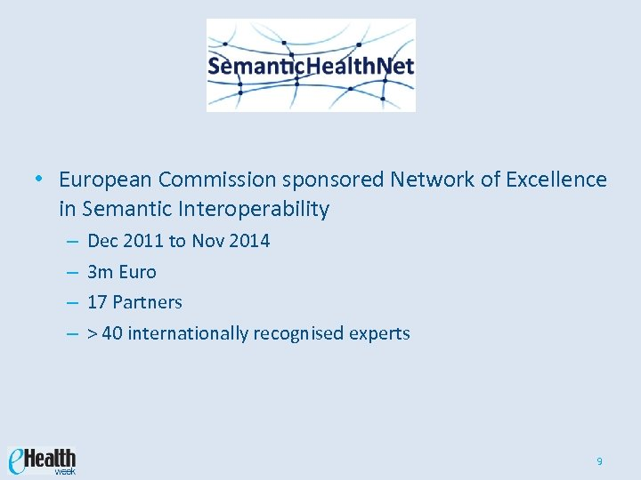 • European Commission sponsored Network of Excellence in Semantic Interoperability – – Dec