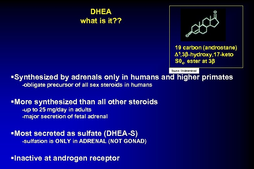 DHEA what is it? ? 19 carbon (androstane) D 5, 3 b-hydroxy, 17 -keto