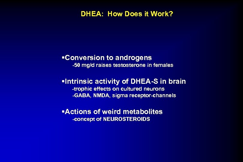 DHEA: How Does it Work? §Conversion to androgens -50 mg/d raises testosterone in females