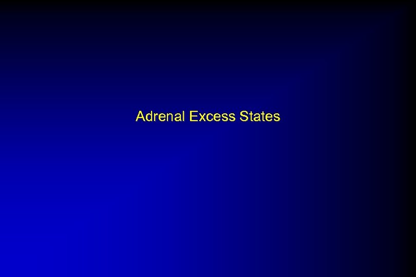Adrenal Excess States