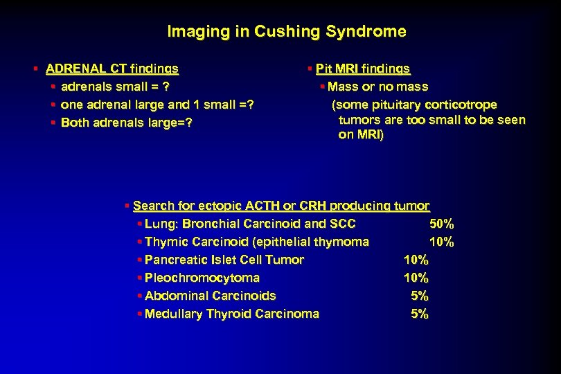 Imaging in Cushing Syndrome § ADRENAL CT findings § adrenals small = ? §