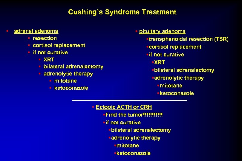 Cushing's Syndrome Treatment § adrenal adenoma § resection § cortisol replacement § if not