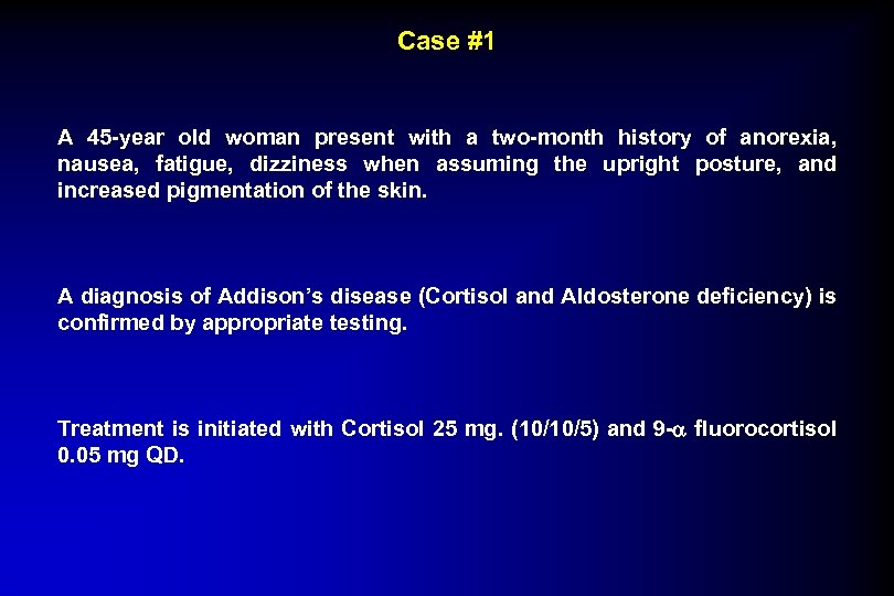 Case #1 A 45 -year old woman present with a two-month history of anorexia,