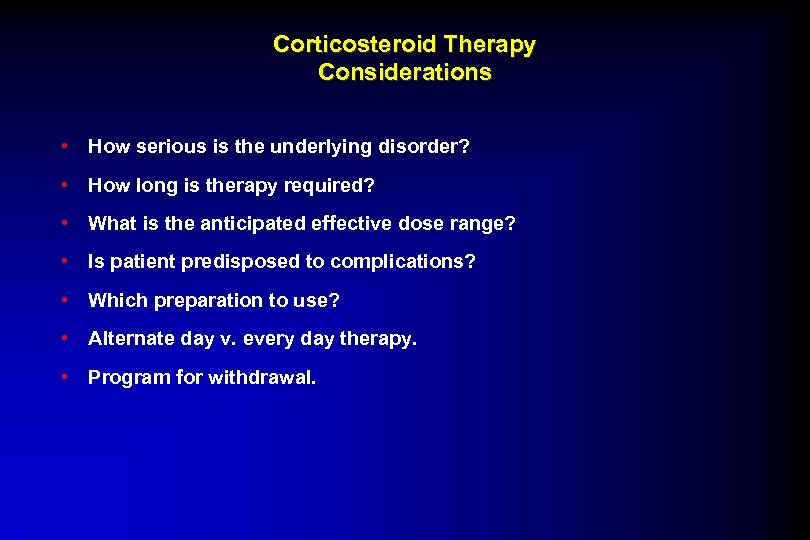 Corticosteroid Therapy Considerations • How serious is the underlying disorder? • How long is
