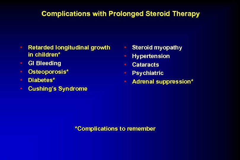 Complications with Prolonged Steroid Therapy • Retarded longitudinal growth in children* • GI Bleeding