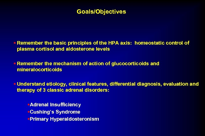 Goals/Objectives § Remember the basic principles of the HPA axis: homeostatic control of plasma