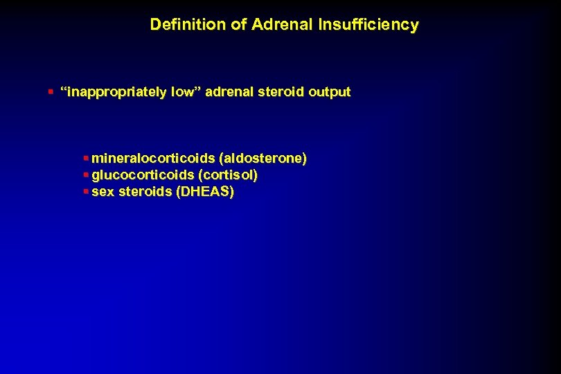 """Definition of Adrenal Insufficiency § """"inappropriately low"""" adrenal steroid output § mineralocorticoids (aldosterone) §"""
