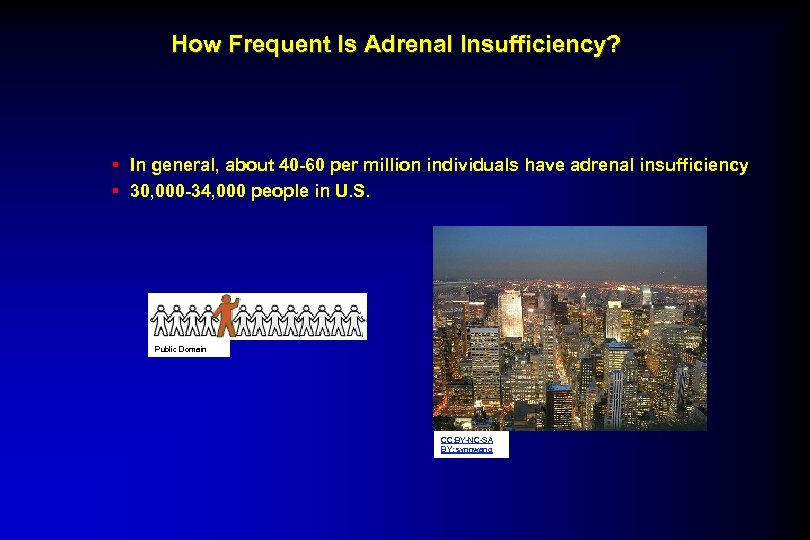 How Frequent Is Adrenal Insufficiency? § In general, about 40 -60 per million individuals