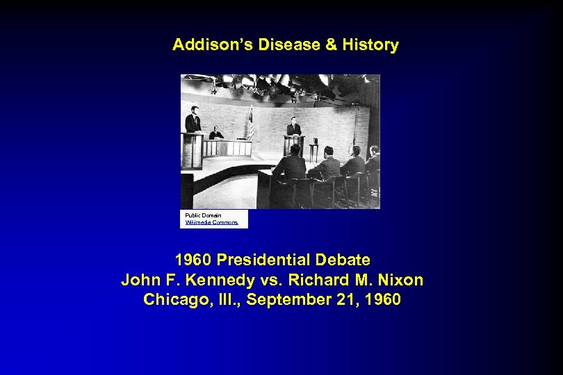 Addison's Disease & History Public Domain Wikimedia Commons 1960 Presidential Debate John F. Kennedy