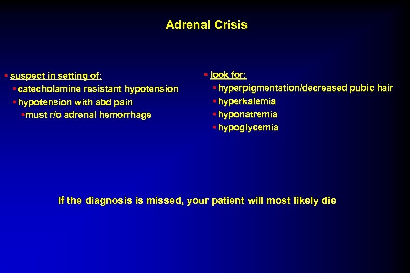 Adrenal Crisis § suspect in setting of: § catecholamine resistant hypotension § hypotension with