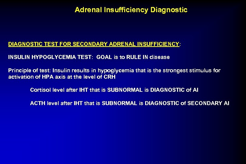 Adrenal Insufficiency Diagnostic DIAGNOSTIC TEST FOR SECONDARY ADRENAL INSUFFICIENCY : INSULIN HYPOGLYCEMIA TEST: GOAL