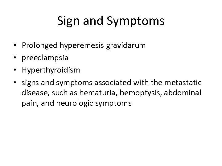 Sign and Symptoms • • Prolonged hyperemesis gravidarum preeclampsia Hyperthyroidism signs and symptoms associated