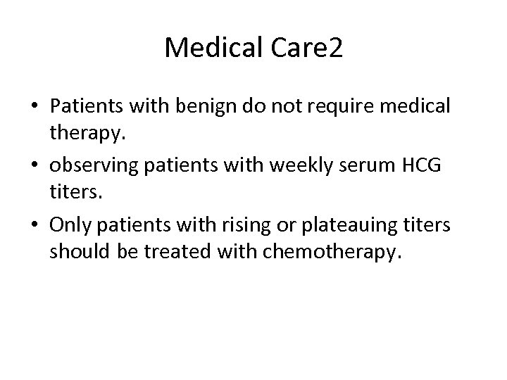 Medical Care 2 • Patients with benign do not require medical therapy. • observing