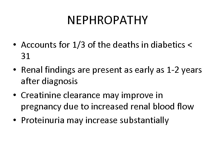 NEPHROPATHY • Accounts for 1/3 of the deaths in diabetics < 31 • Renal