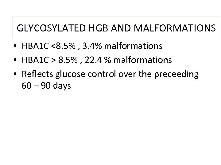 GLYCOSYLATED HGB AND MALFORMATIONS • HBA 1 C <8. 5% , 3. 4% malformations