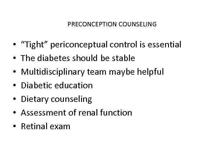 """PRECONCEPTION COUNSELING • • """"Tight"""" periconceptual control is essential The diabetes should be stable"""