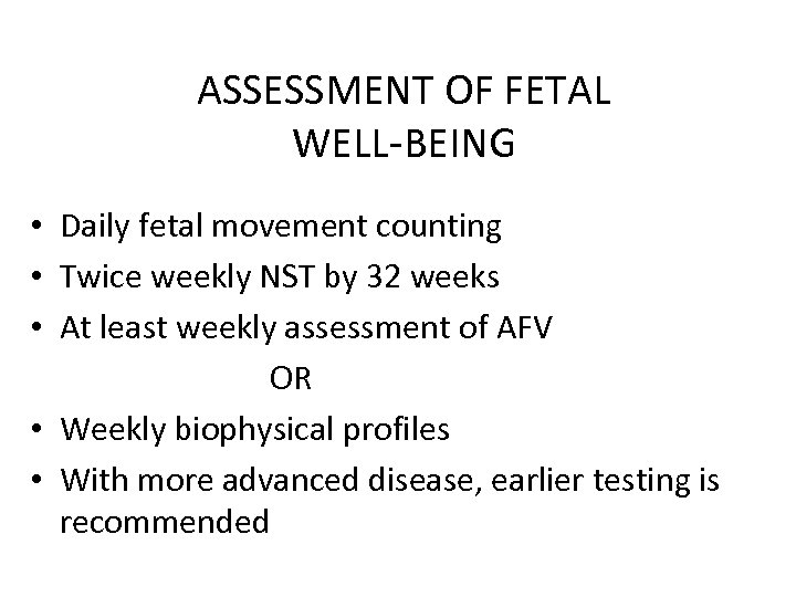 ASSESSMENT OF FETAL WELL-BEING • Daily fetal movement counting • Twice weekly NST by