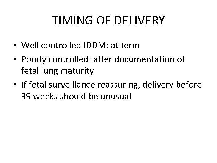 TIMING OF DELIVERY • Well controlled IDDM: at term • Poorly controlled: after documentation
