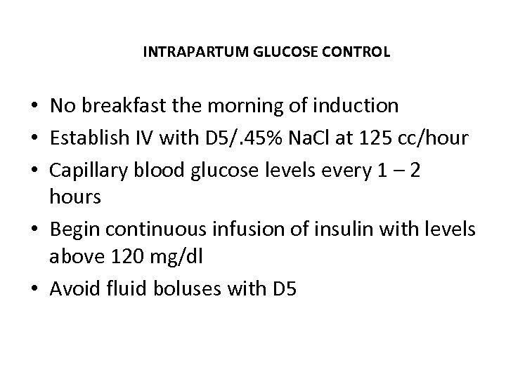 INTRAPARTUM GLUCOSE CONTROL • No breakfast the morning of induction • Establish IV with
