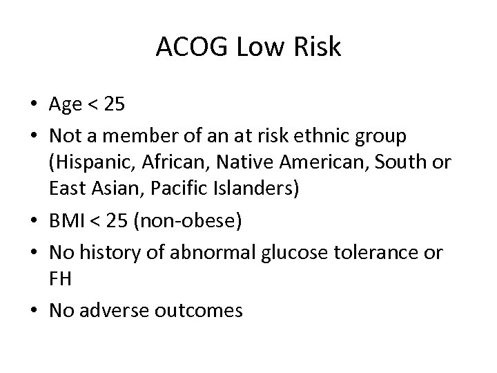 ACOG Low Risk • Age < 25 • Not a member of an at