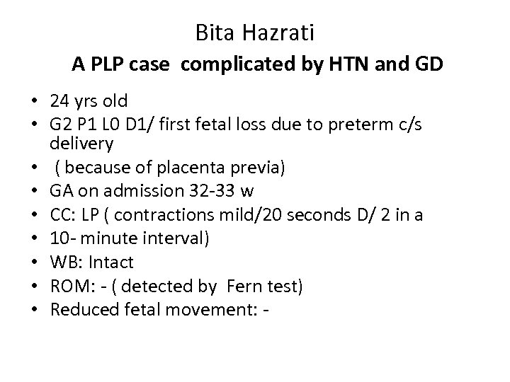 Bita Hazrati A PLP case complicated by HTN and GD • 24 yrs old