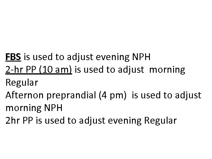 FBS is used to adjust evening NPH 2 -hr PP (10 am) is used