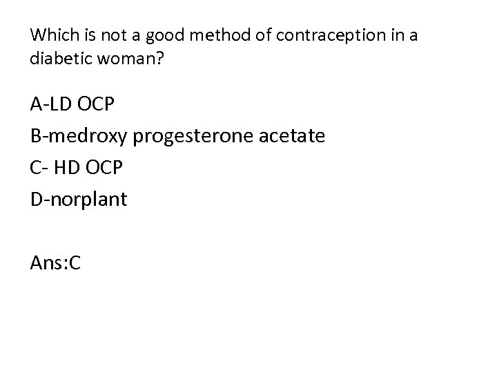 Which is not a good method of contraception in a diabetic woman? A-LD OCP