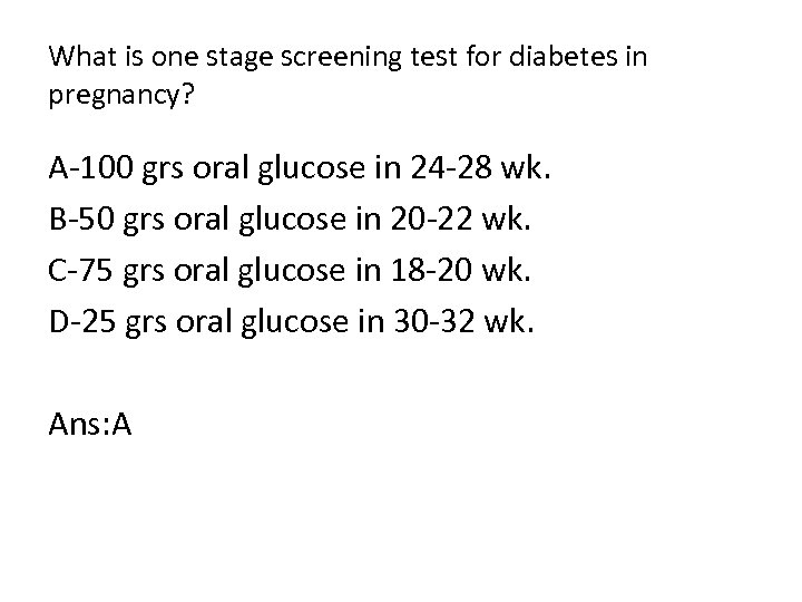 What is one stage screening test for diabetes in pregnancy? A-100 grs oral glucose