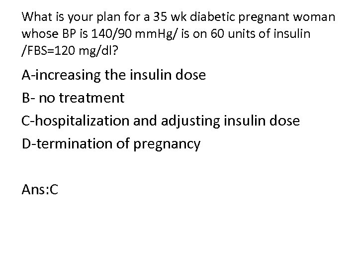 What is your plan for a 35 wk diabetic pregnant woman whose BP is