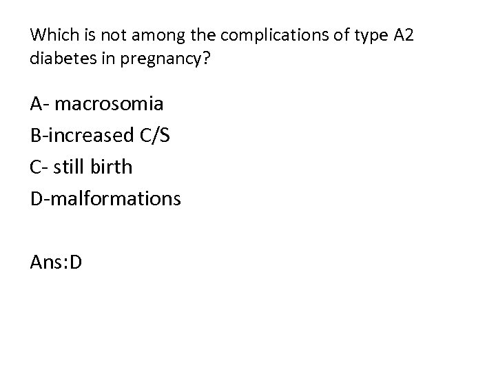 Which is not among the complications of type A 2 diabetes in pregnancy? A-