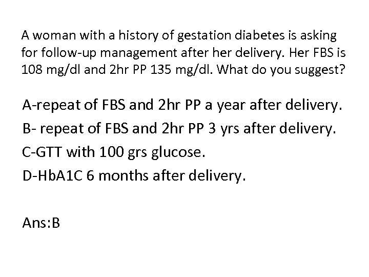 A woman with a history of gestation diabetes is asking for follow-up management after