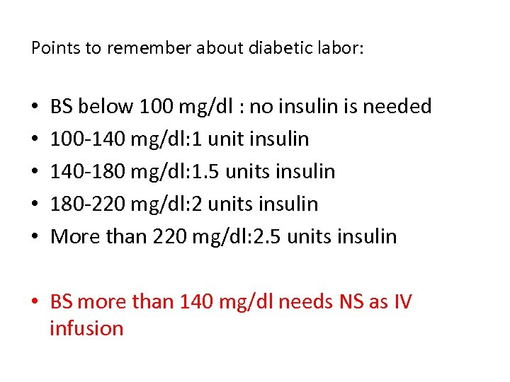 Points to remember about diabetic labor: • • • BS below 100 mg/dl :