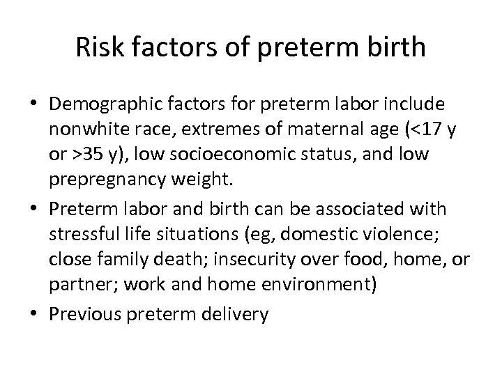 Risk factors of preterm birth • Demographic factors for preterm labor include nonwhite race,