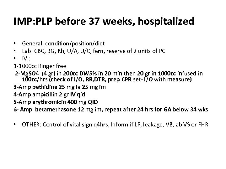 IMP: PLP before 37 weeks, hospitalized • General: condition/position/diet • Lab: CBC, BG, Rh,