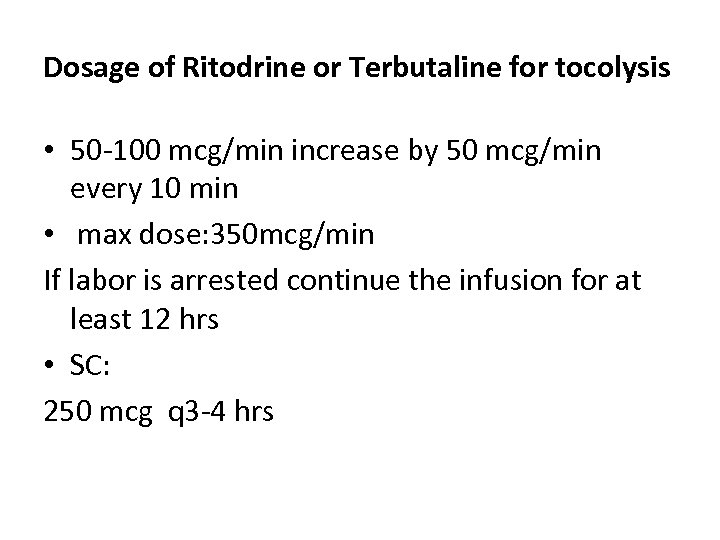 Dosage of Ritodrine or Terbutaline for tocolysis • 50 -100 mcg/min increase by 50