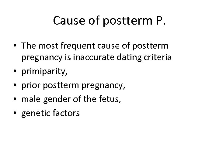 Cause of postterm P. • The most frequent cause of postterm pregnancy is inaccurate