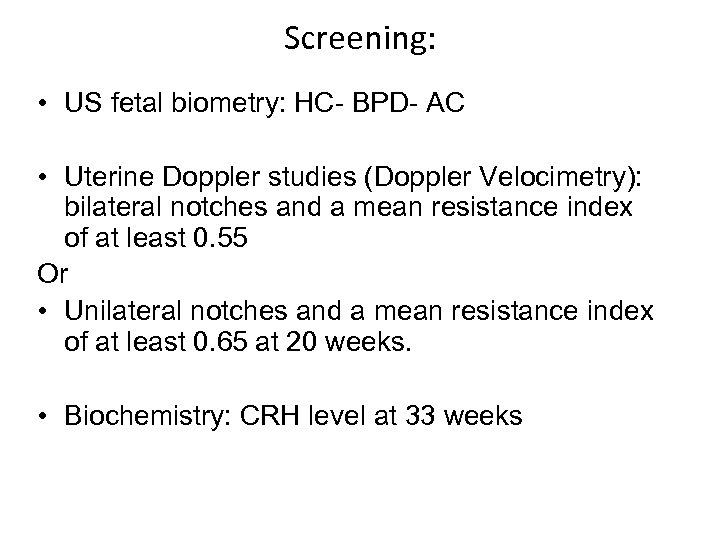 Screening: • US fetal biometry: HC- BPD- AC • Uterine Doppler studies (Doppler Velocimetry):