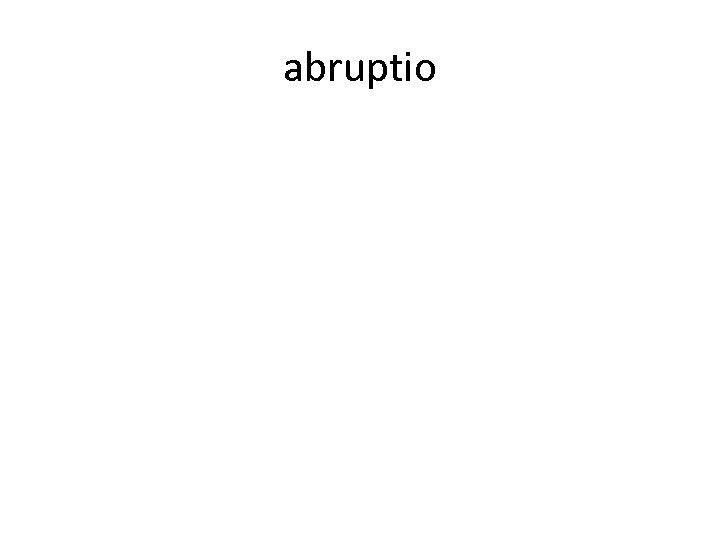 abruptio