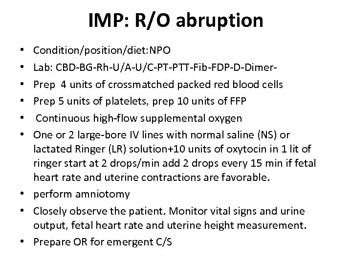 IMP: R/O abruption Condition/position/diet: NPO Lab: CBD-BG-Rh-U/A-U/C-PT-PTT-Fib-FDP-D-Dimer. Prep 4 units of crossmatched packed red