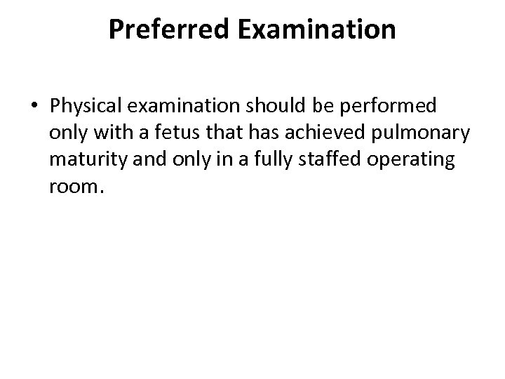 Preferred Examination • Physical examination should be performed only with a fetus that has