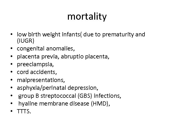 mortality • low birth weight infants( due to prematurity and (IUGR) • congenital anomalies,