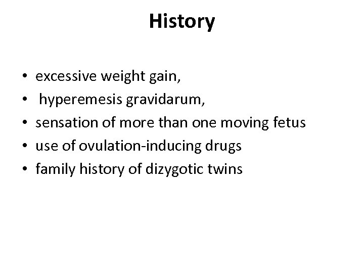 History • • • excessive weight gain, hyperemesis gravidarum, sensation of more than one
