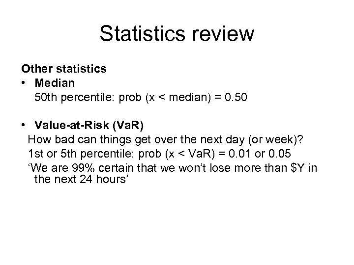 Statistics review Other statistics • Median 50 th percentile: prob (x < median) =