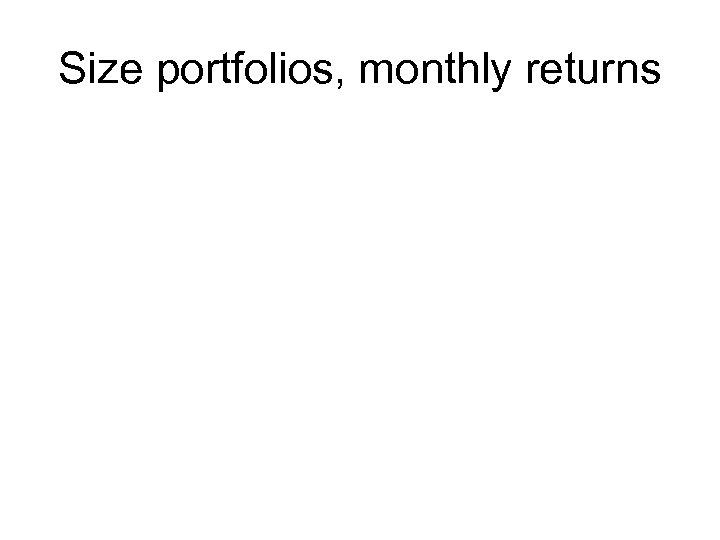 Size portfolios, monthly returns