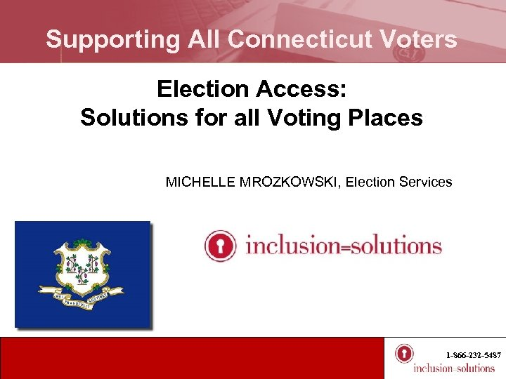 Supporting All Connecticut Voters Election Access: Solutions for all Voting Places MICHELLE MROZKOWSKI, Election