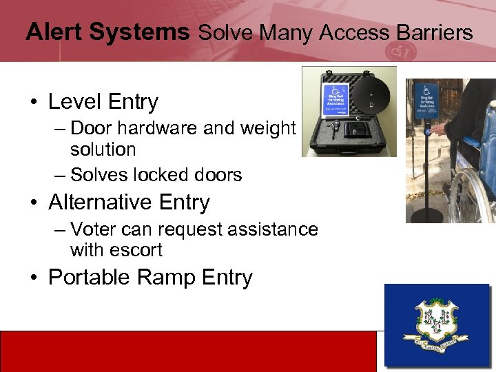 Alert Systems Solve Many Access Barriers • Level Entry – Door hardware and weight