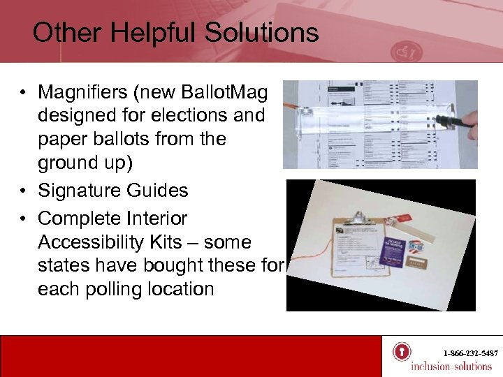 Other Helpful Solutions • Magnifiers (new Ballot. Mag designed for elections and paper ballots
