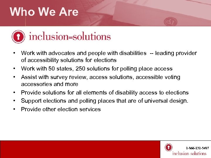 Who We Are • Work with advocates and people with disabilities -- leading provider