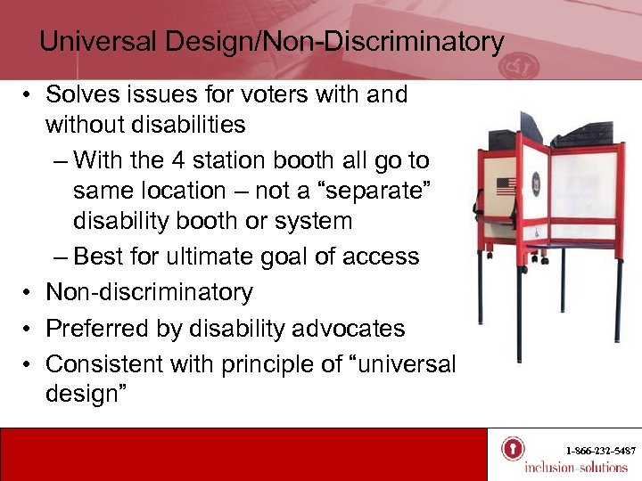 Universal Design/Non-Discriminatory • Solves issues for voters with and without disabilities – With the