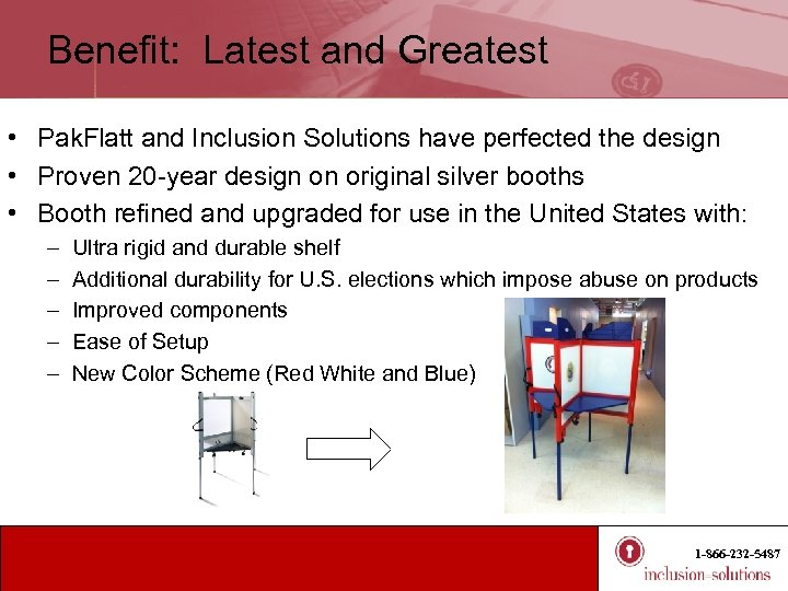 Benefit: Latest and Greatest • Pak. Flatt and Inclusion Solutions have perfected the design